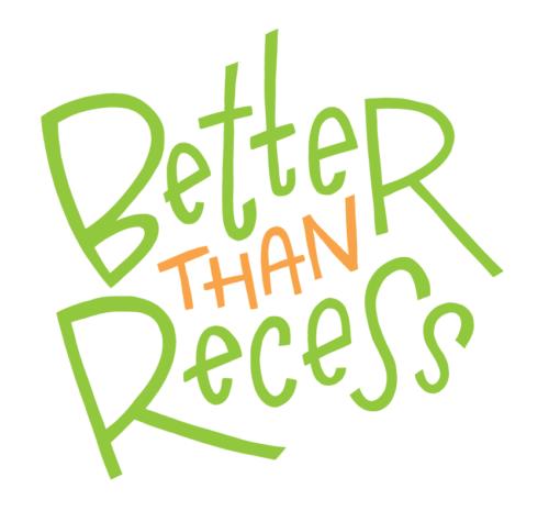 Better than Recess